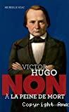 Victor Hugo, non à la peine de mort