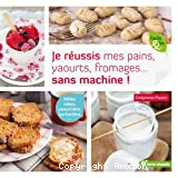 Je réussis mes pains, yaourts, fromages, sans machine !
