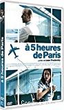 A 5 [cinq] heures de Paris